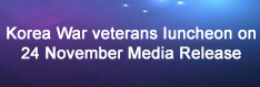 Korea War veterans luncheon on 24 November Media Release